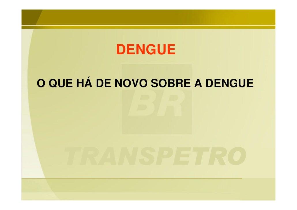 DENGUE  O QUE HÁ DE NOVO SOBRE A DENGUE