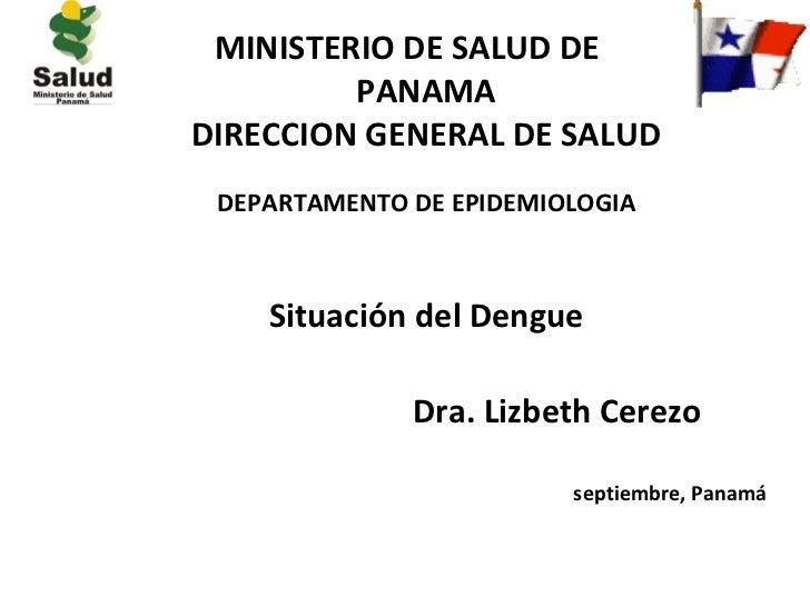 MINISTERIO DE SALUD DE         PANAMADIRECCION GENERAL DE SALUD DEPARTAMENTO DE EPIDEMIOLOGIA    Situación del Dengue     ...