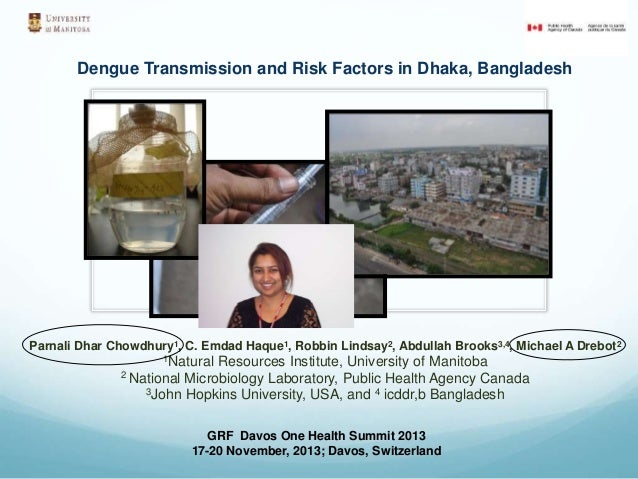 Dengue Transmission and Risk Factors in Dhaka, Bangladesh  Parnali Dhar Chowdhury1, C. Emdad Haque1, Robbin Lindsay2, Abdu...