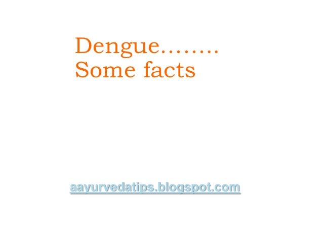 Dengue……..Some factsaayurvedatips.blogspot.com