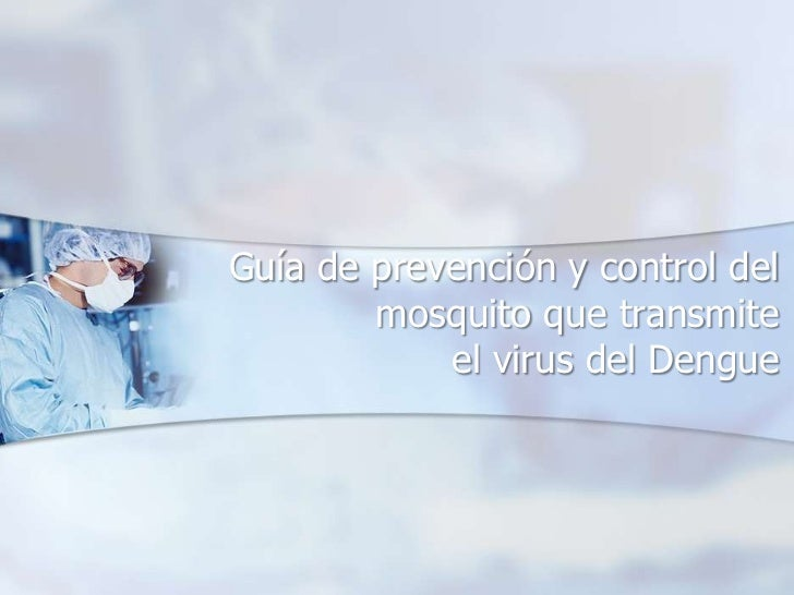 Guía de prevención y control del        mosquito que transmite            el virus del Dengue