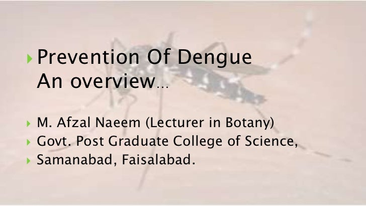  Prevention  Of Dengue    An overview…   M. Afzal Naeem (Lecturer in Botany)   Govt. Post Graduate College of Science,...
