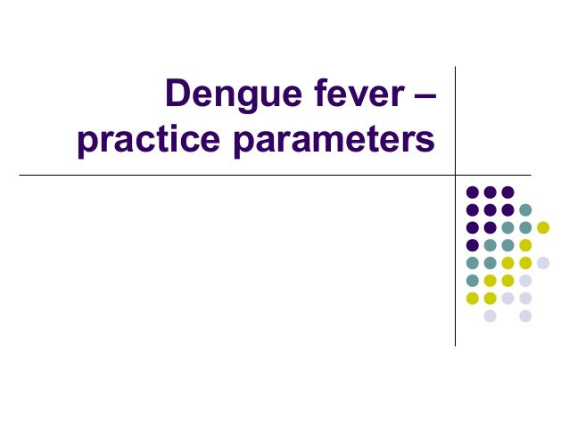 Dengue fever – practice parameters