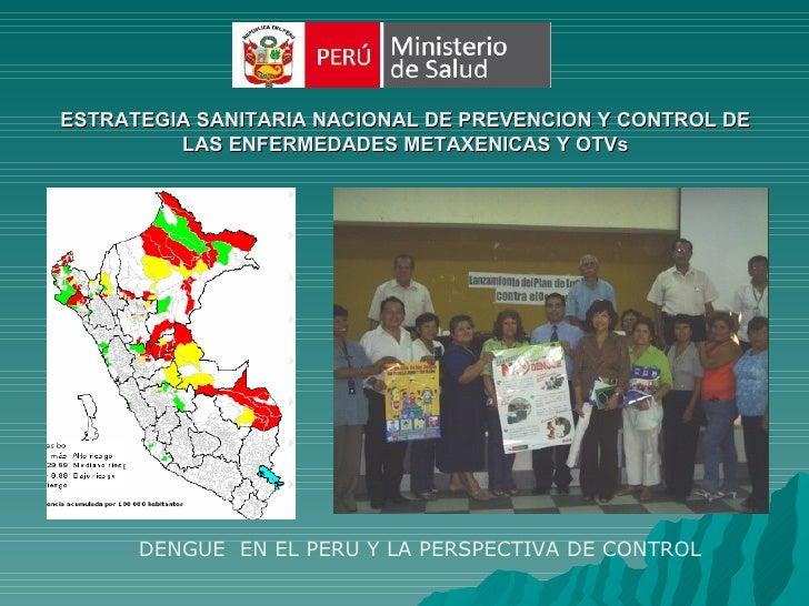 ESTRATEGIA SANITARIA NACIONAL DE PREVENCION Y CONTROL DE         LAS ENFERMEDADES METAXENICAS Y OTVs      DENGUE EN EL PER...