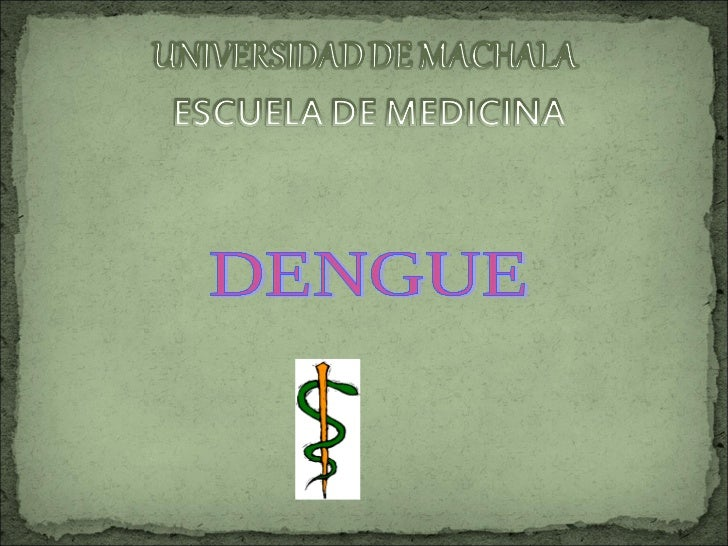 El Dengue es una enfermedad vírica, infecciosa, contagiosa      tropical caracterizada por fiebre y dolor intenso en lasar...