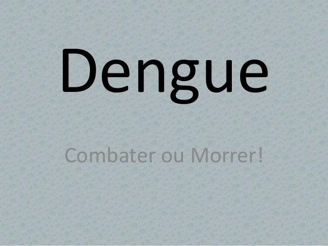 Dengue Combater ou Morrer!