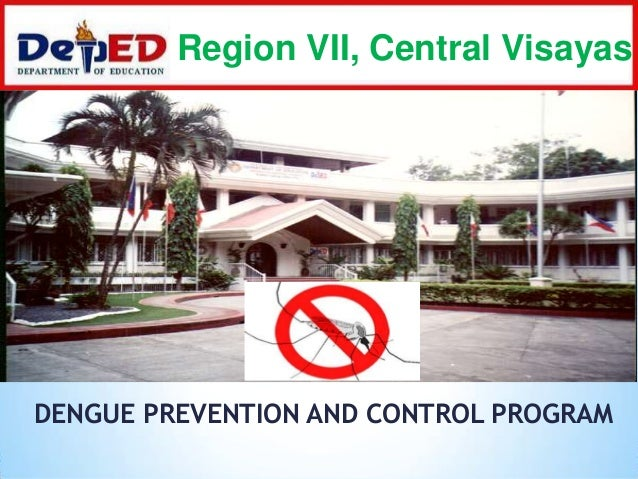 Region VII, Central Visayas  DENGUE PREVENTION AND CONTROL PROGRAM