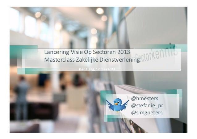LanceringVisieOpSectoren2013MasterclassZakelijkeDienstverlening  DenHaag,17mei2013@hmesters@stefanie_pr...