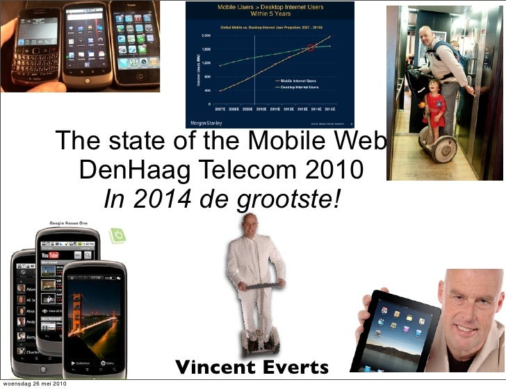 The state of the Mobile Web                  DenHaag Telecom 2010                    In 2014 de grootste!                 ...