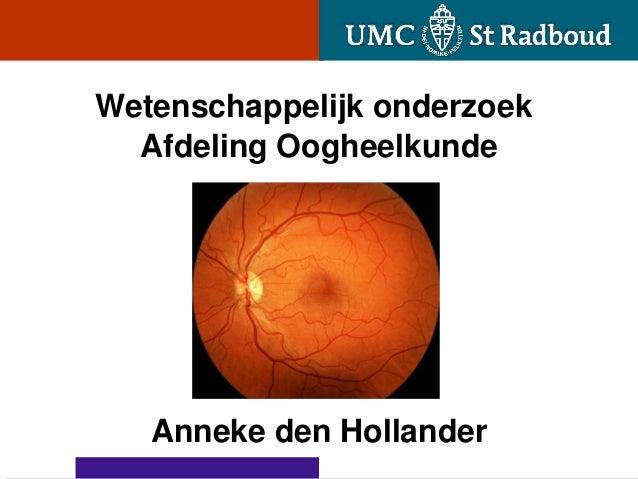 Wetenschappelijk onderzoek  Afdeling Oogheelkunde   Anneke den Hollander