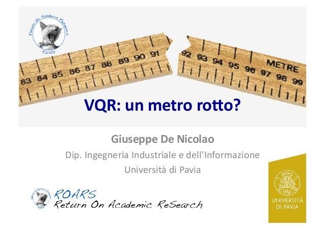VQR:  un  metro  ro-o?   Giuseppe  De  Nicolao   Dip.  Ingegneria  Industriale  e  dell'Informazione...