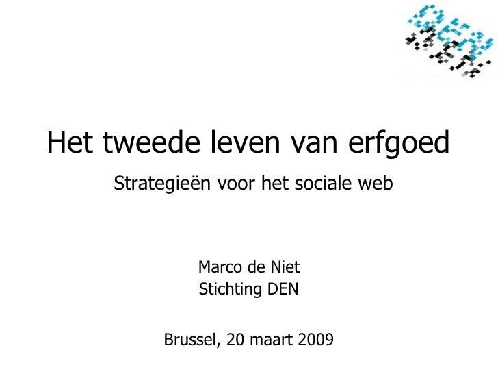 Het tweede leven van erfgoed     Strategieën voor het sociale web                 Marco de Niet              Stichting DEN...