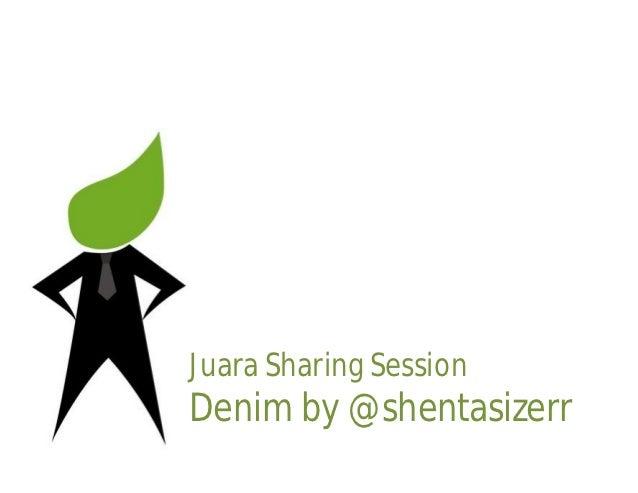 Juara Sharing SessionDenim by @shentasizerr
