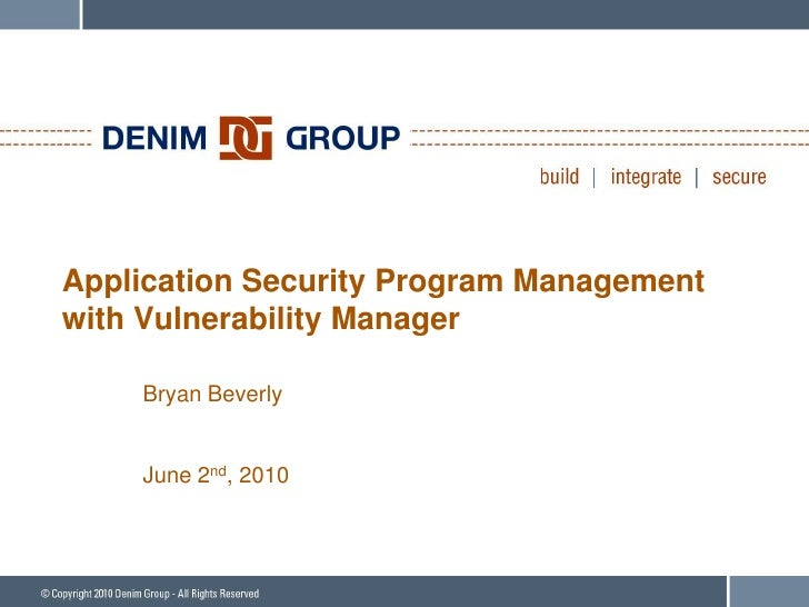 Application Security Program Management with Vulnerability Manager      Bryan Beverly       June 2nd, 2010