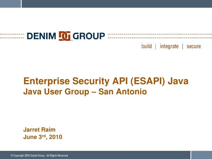 Enterprise Security API (ESAPI) Java Java User Group – San Antonio    Jarret Raim June 3rd, 2010