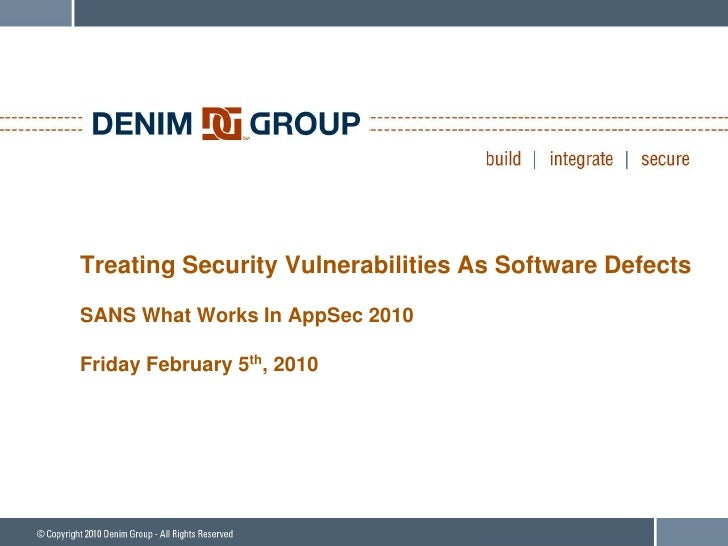 Treating Security Vulnerabilities As Software Defects  SANS What Works In AppSec 2010  Friday February 5th, 2010