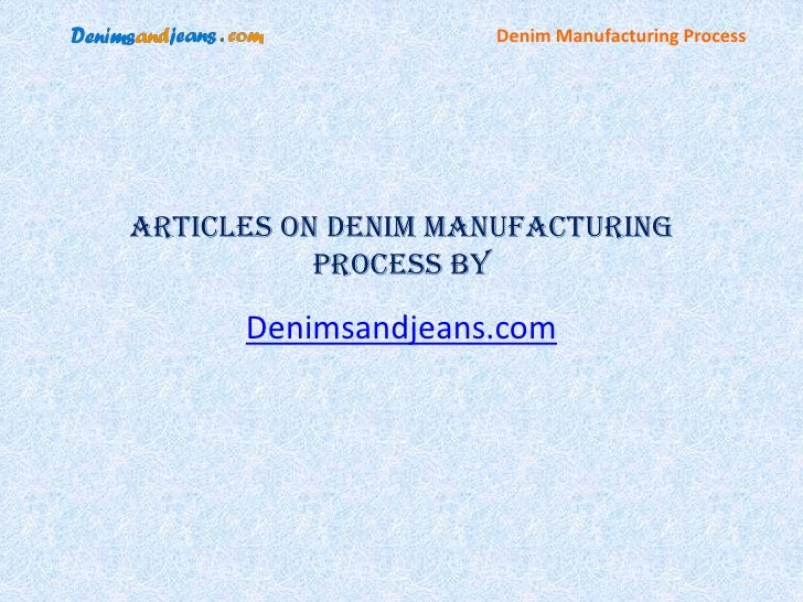 Denim Manufacturing ProcessArticles on Denim Manufacturing           Process by      Denimsandjeans.com