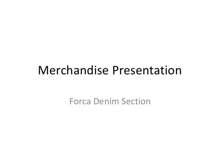 Merchandise Presentation     Forca Denim Section