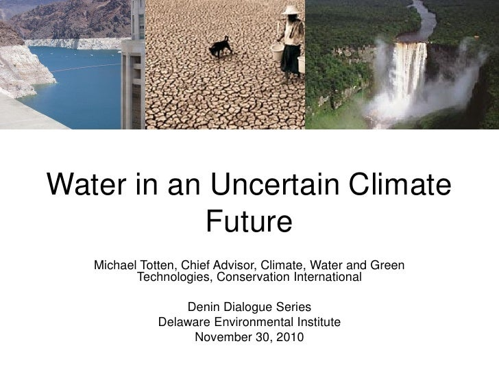 Water in an Uncertain Climate           Future   Michael Totten, Chief Advisor, Climate, Water and Green          Technolo...
