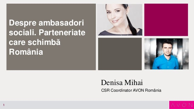Despre ambasadori sociali. Parteneriate care schimbă România  Denisa Mihai CSR Coordinator AVON România  1