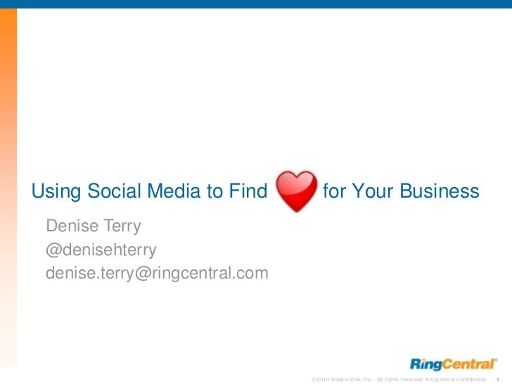 Using Social Media to Find          for Your Business Denise Terry @denisehterry denise.terry@ringcentral.com             ...