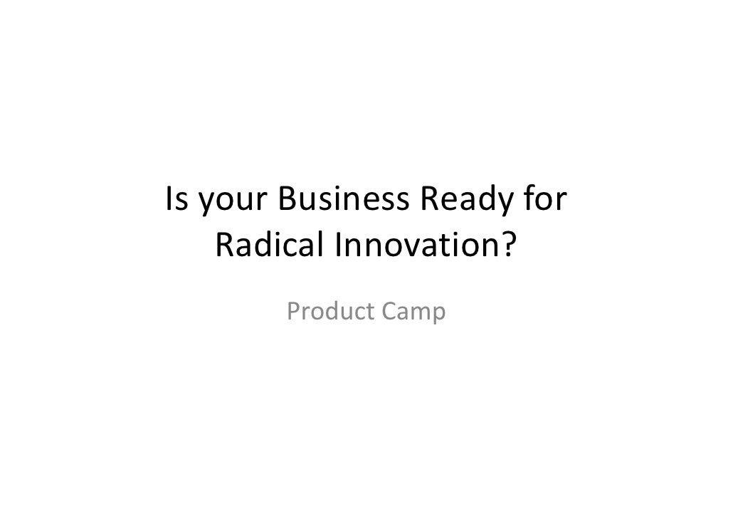 Is your Business Ready for     Radical Innovation?        Product Camp