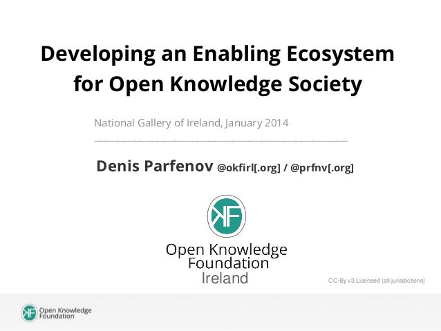 Developing an Enabling Ecosystem for Open Knowledge Society National Gallery of Ireland, January 2014 ____________________...