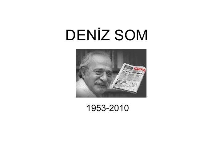 DENİZ SOM      1953-2010