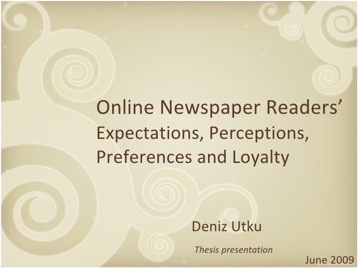 Online Newspaper Readers' Expectations, Perceptions, Preferences and Loyalty              Deniz Utku            Thesis pre...