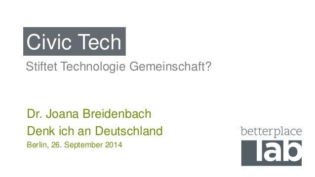 Civic Tech  Stiftet Technologie Gemeinschaft?  Dr. Joana Breidenbach  Denk ich an Deutschland  Berlin, 26. September 2014