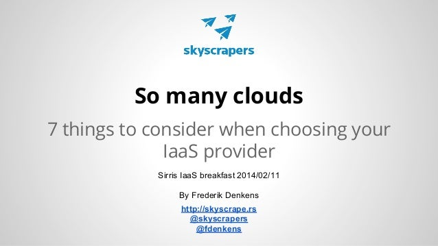 So many clouds - 7 things to consider when choosing your IaaS provider