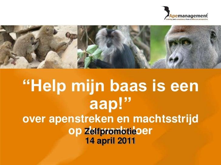 """""""Help mijn baas is een aap!""""over apenstreken en machtsstrijd op de werkvloer<br />Zelfpromotie14 april 2011<br />"""