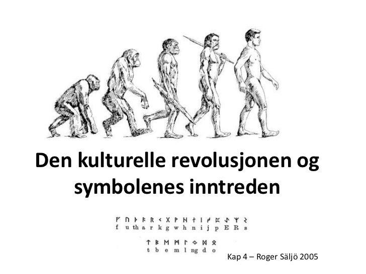 Den kulturelle revolusjonen og   symbolenes inntreden                    Kap 4 – Roger Säljö 2005