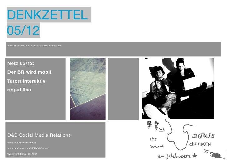 DENKZETTEL    05/12    NEWSLETTER von D&D- Social Media Relations    Netz 05/12:    Der BR wird mobil    Tatort interaktiv...