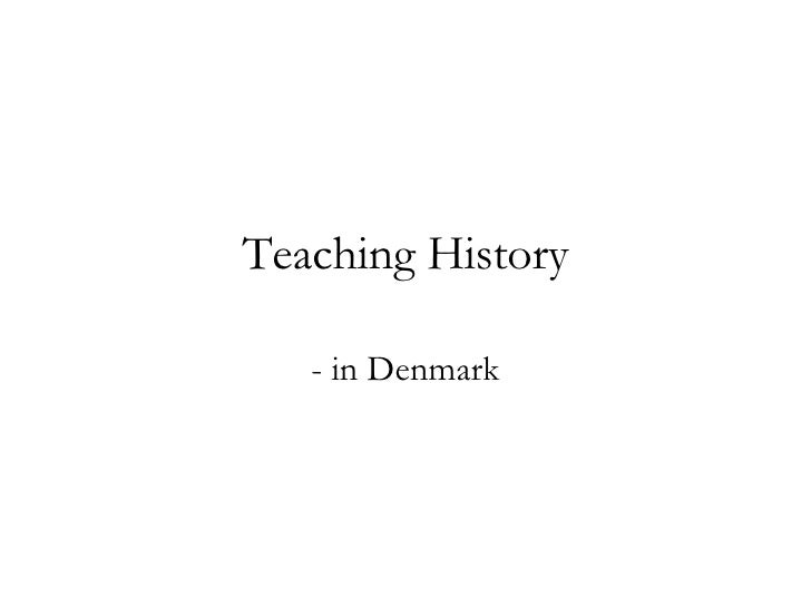 Teaching History - in Denmark
