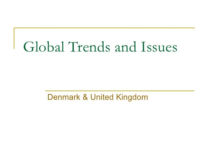Global Trends and Issues Denmark & United Kingdom