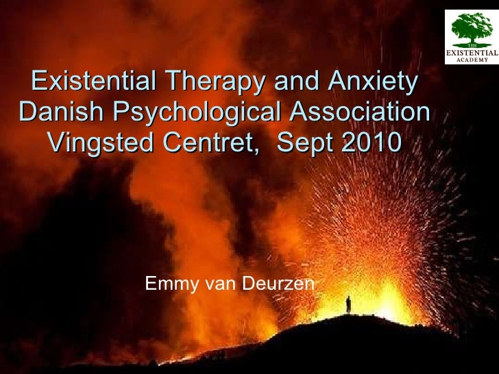 Existential Therapy and Anxiety Danish Psychological Association Vingsted Centret,  Sept 2010 <ul><li>Emmy van Deurzen </l...