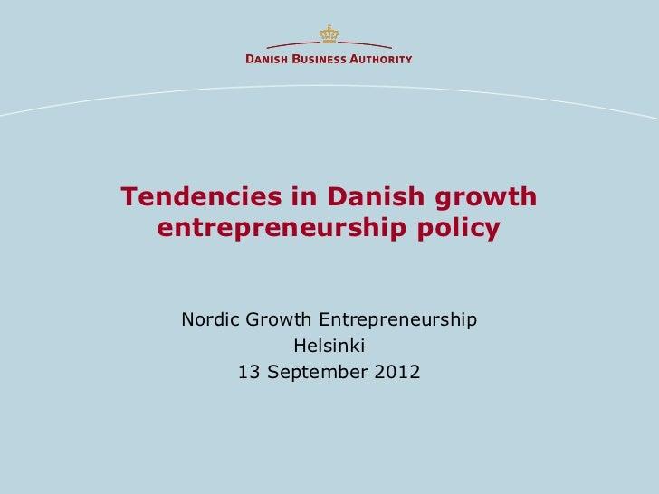 Tendencies in Danish growth  entrepreneurship policy   Nordic Growth Entrepreneurship              Helsinki         13 Sep...