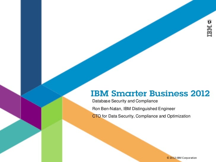 Database Security and ComplianceRon Ben-Natan, IBM Distinguished EngineerCTO for Data Security, Compliance and Optimizatio...
