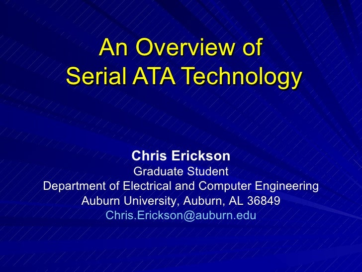 An Overview of  Serial ATA Technology Chris Erickson Graduate Student Department of Electrical and Computer Engineering Au...