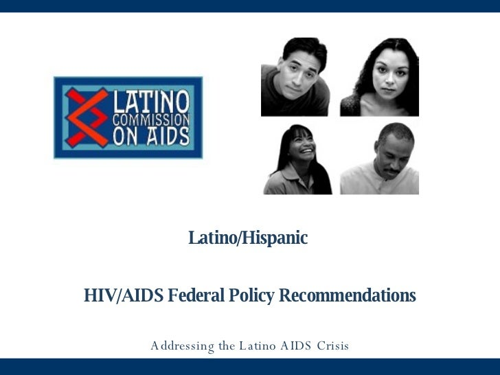 Latino/Hispanic  HIV/AIDS Federal Policy Recommendations Addressing the Latino AIDS Crisis