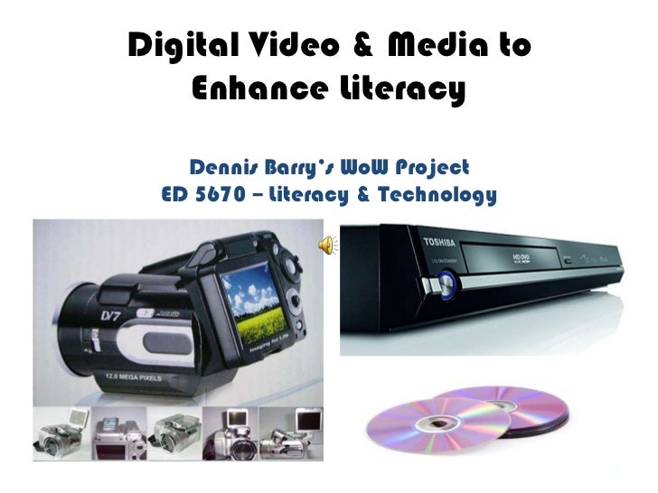 Digital Video & Media to     Enhance LiteracyDennis Barry's WoW ProjectED 5670 – Literacy & Technology<br />
