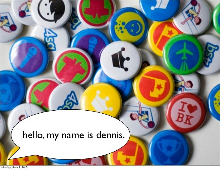 hello, my name is dennis.  Monday, June 7, 2010