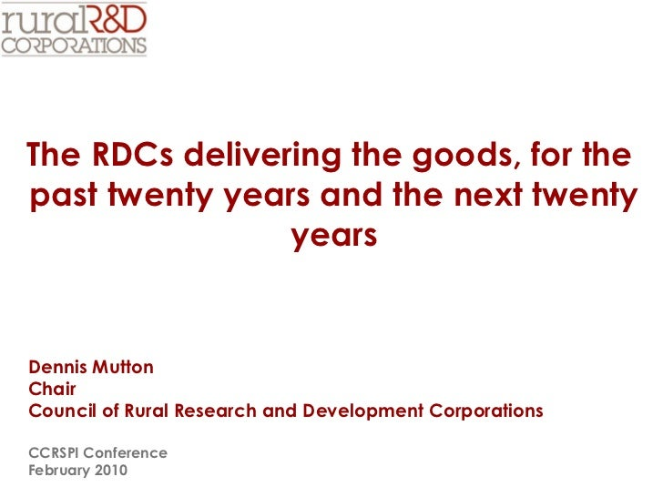The RDCs delivering the goods, for the  past twenty years and the next twenty years Dennis Mutton  Chair Council of Rural ...