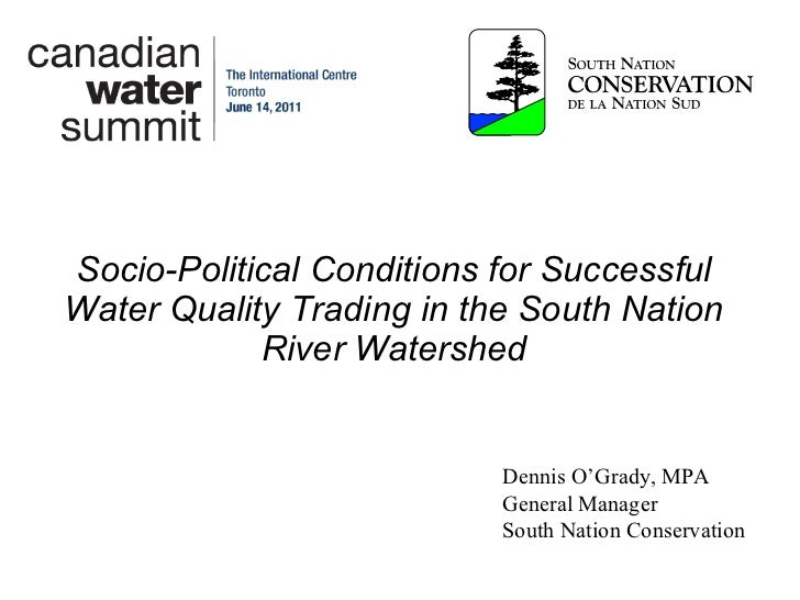 Socio-Political Conditions for Successful Water Quality Trading in the South Nation River Watershed Dennis O'Grady, MPA Ge...
