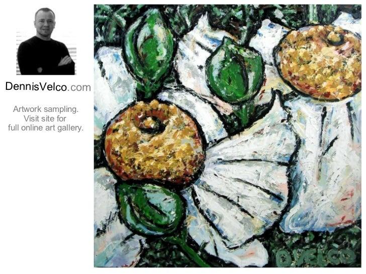 DennisVelco .com Artwork sampling. Visit site for  full online art gallery.