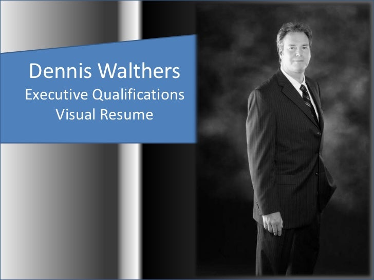 Dennis Walthers <br />Executive Qualifications <br />Visual Resume  <br />