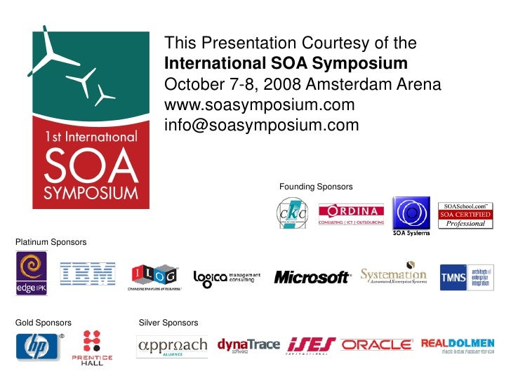 This Presentation Courtesy of the                           International SOA Symposium                           October ...