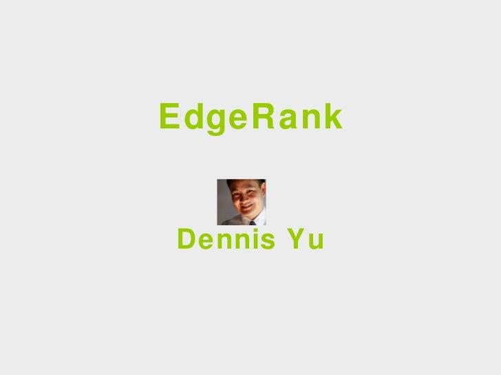 EdgeRank Dennis Yu