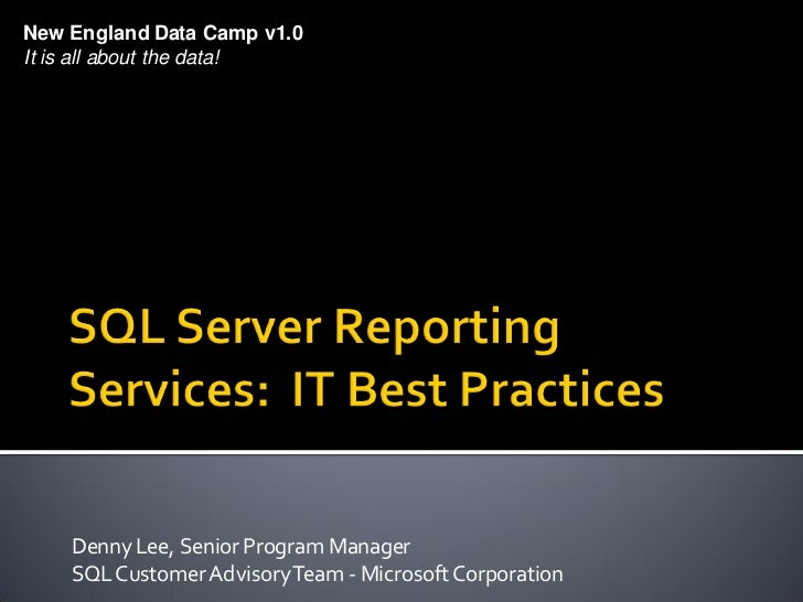 Denny Lee\'s Data Camp v1.0 talk on SSRS Best Practices for IT